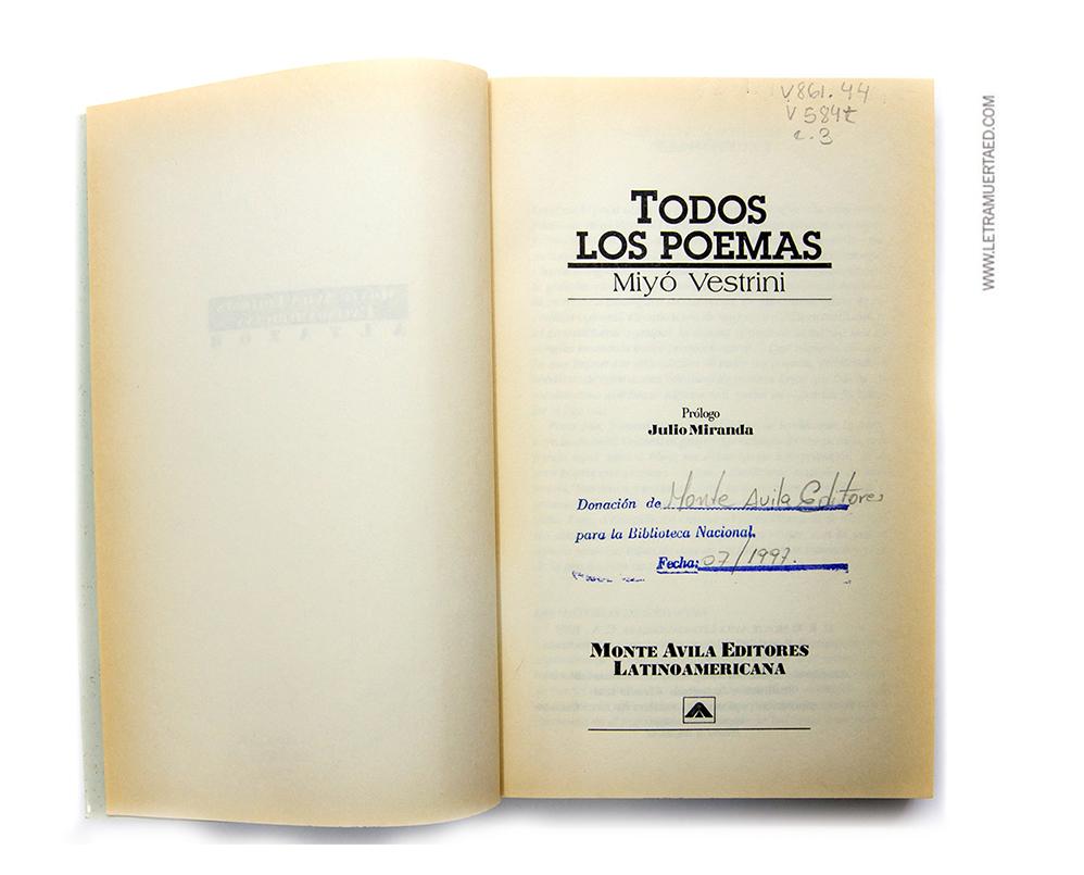 «Todos los poemas». Caracas: Monte Ávila Editores Latinoamericana, 1994.  1a. edic. Colección Altazor. Diseño de colección: Vicky Sempere y Carlos Canudas. Realización de la portada: Claudia Leal. Prólogo: Julio Miranda.