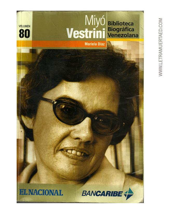 Mariela Díaz. «Miyó Vestrini». Caracas, Colección Biográfica de El Nacional y Banco del Caribe, 2008, Vol. 80.