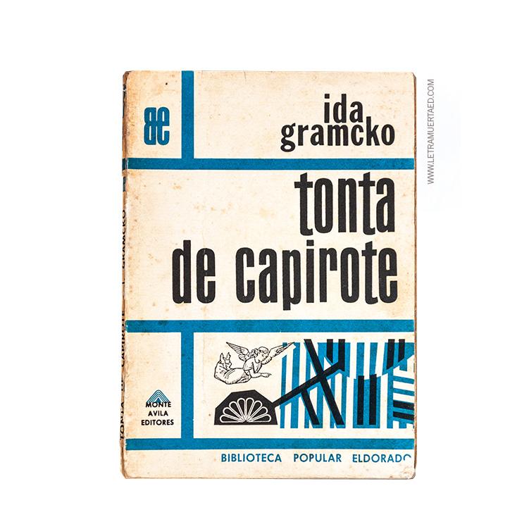 Ida Gramcko. «Tonta de capirote».  Caracas, Ediciones de la Presidencia de la República, 1988 Portada: Alfonso Vivas. Fotocomposición: Fotoarte Arata. Impresión: Editorial ExLibris.